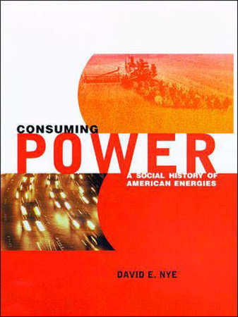 Consuming Power by David E. Nye