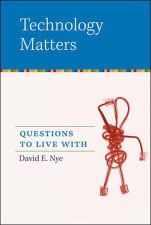 Technology Matters by David E. Nye