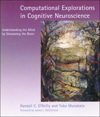 Computational Explorations in Cognitive Neuroscience by Randall C. O'Reilly and Yuko Munakata