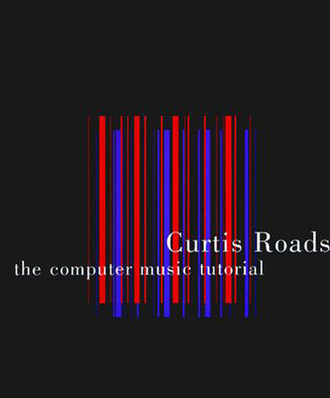 The Computer Music Tutorial by Curtis Roads