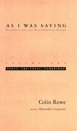 As I Was Saying, Volume 1 by Colin Rowe