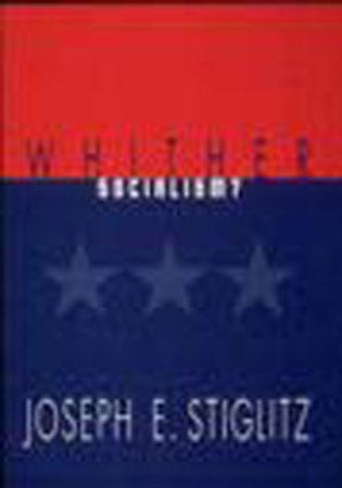 Whither Socialism? by Joseph E. Stiglitz