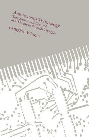 Autonomous Technology by Langdon Winner