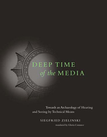 Deep Time of the Media by Siegfried Zielinski