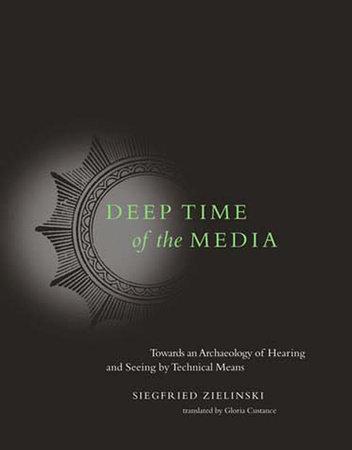 Deep Time of the Media by Siegfried Zielinski