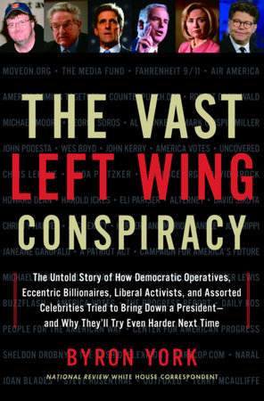 The Vast Left Wing Conspiracy by Byron York