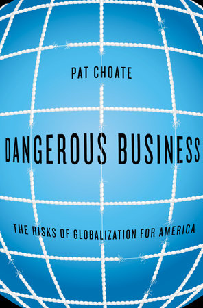 Dangerous Business by Pat Choate