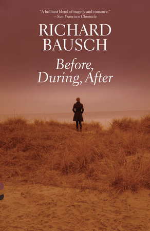 Before, During, After by Richard Bausch