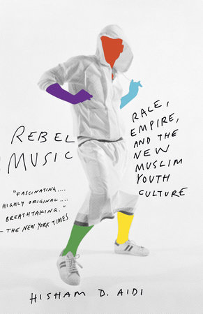 Rebel Music by Hisham Aidi