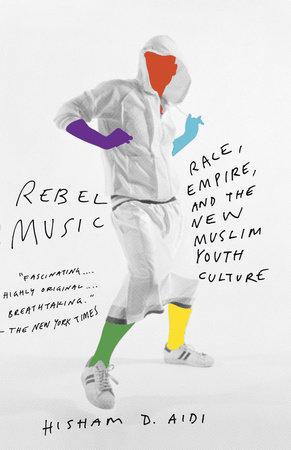 Rebel Music by Hisham Aidi