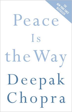 Peace Is the Way by Deepak Chopra, M.D.