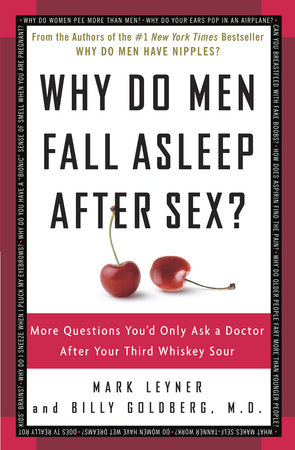 Why Do Men Fall Asleep After Sex? by Mark Leyner and Billy Goldberg, M.D.