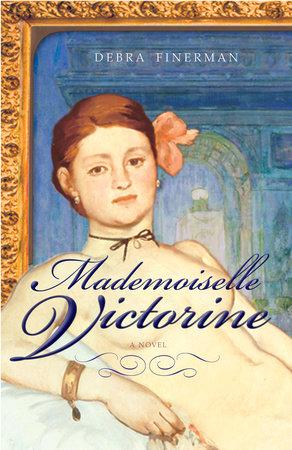 Mademoiselle Victorine by Debra Finerman