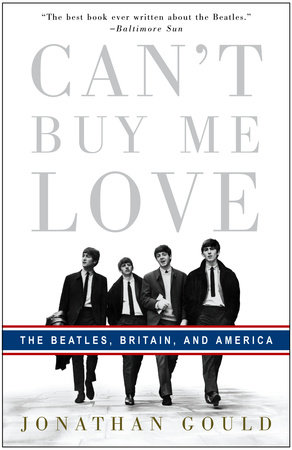 Can't Buy Me Love by Jonathan Gould | PenguinRandomHouse com