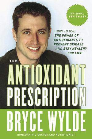 The Antioxidant Prescription by Bryce Wylde