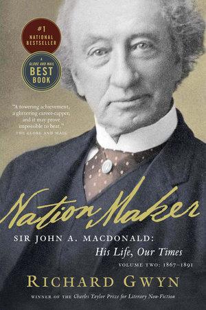 Nation Maker by Richard J. Gwyn