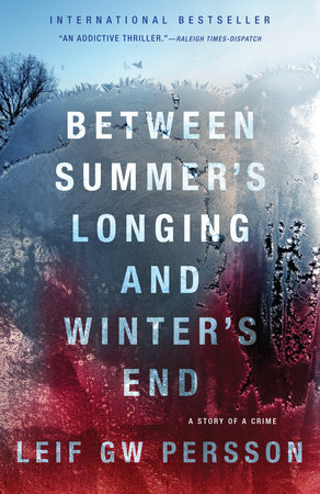 Between Summer's Longing and Winter's End by Leif GW Persson