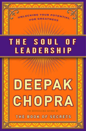 The Soul of Leadership by Deepak Chopra, M.D.