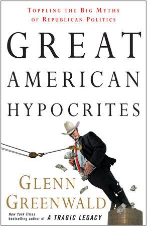 Great American Hypocrites by Glenn Greenwald