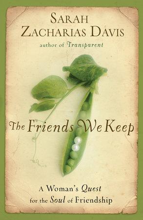 The Friends We Keep by Sarah Zacharias Davis
