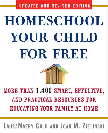 Homeschool Your Child for Free by LauraMaery Gold and Joan M. Zielinski