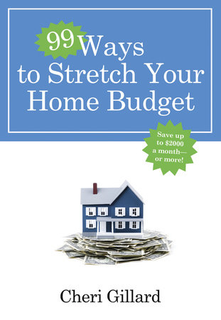 99 Ways to Stretch Your Home Budget by Cheri Gillard