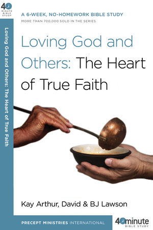 Loving God and Others by Kay Arthur, David Lawson and BJ Lawson
