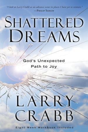 Shattered Dreams by Larry Crabb | PenguinRandomHouse com: Books