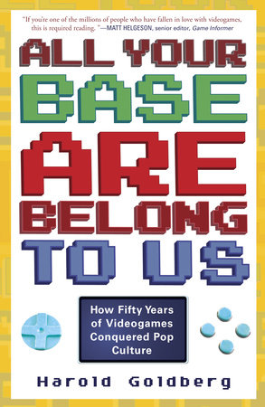 All Your Base Are Belong to Us by Harold Goldberg