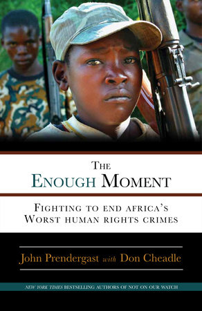 The Enough Moment by John Prendergast and Don Cheadle