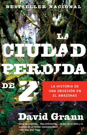 La ciudad perdida de Z / The Lost City of Z by David Grann