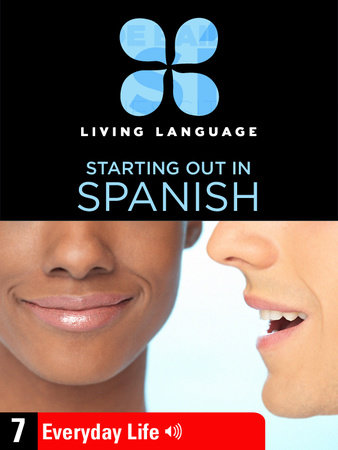 Essential Spanish, Lesson 7: Everyday Life by Living Language
