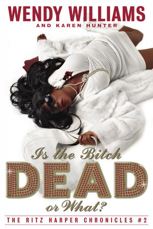Is the Bitch Dead, Or What? by Wendy Williams