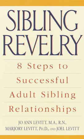 Sibling Revelry by Jo Ann Levitt, M.A., R.N. and Marjory Levitt, Ph.D.