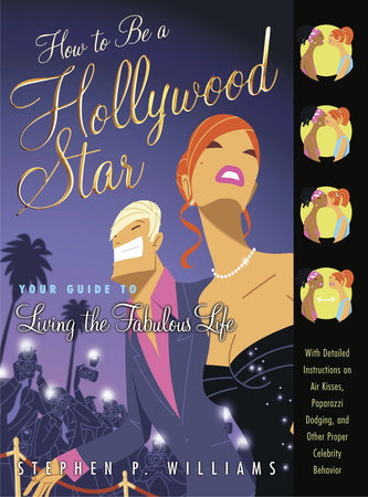 How to Be a Hollywood Star by Stephen P. Williams