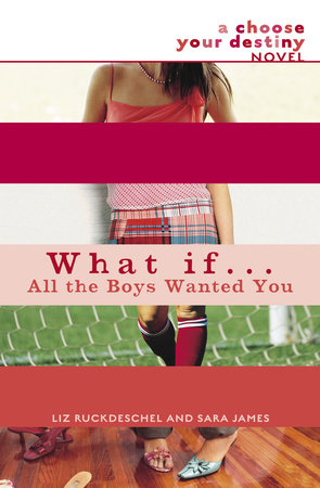 What If . . . All the Boys Wanted You by Liz Ruckdeschel and Sara James