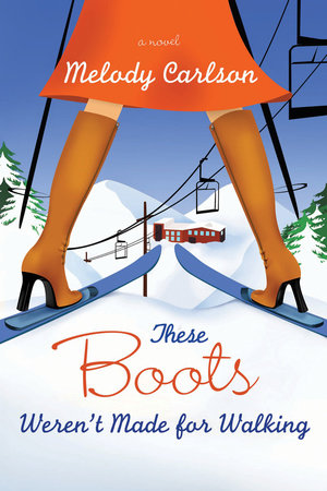 These Boots Weren't Made for Walking by Melody Carlson