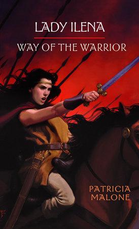 Lady Ilena: Way of the Warrior by Patricia Malone