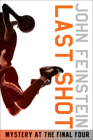 Last Shot: Mystery at the Final Four (The Sports Beat, 1) by John Feinstein