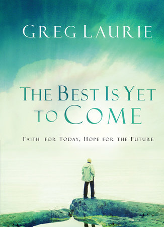 The Best Is Yet to Come by Greg Laurie