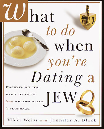 What to Do When You're Dating a Jew by Vikki Weiss and Jennifer A. Block