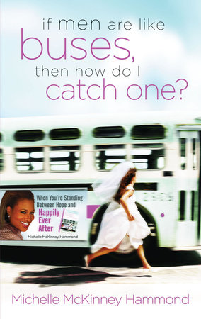 If Men Are Like Buses, Then How Do I Catch One? by Michelle McKinney Hammond