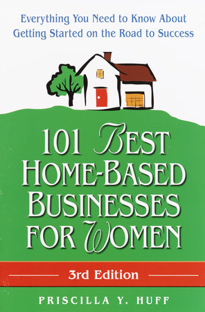 101 Best Home-Based Businesses for Women, 3rd Edition by Priscilla Huff