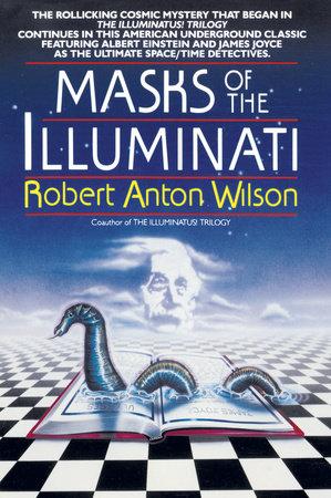 Masks of the Illuminati by Robert A  Wilson | PenguinRandomHouse com: Books