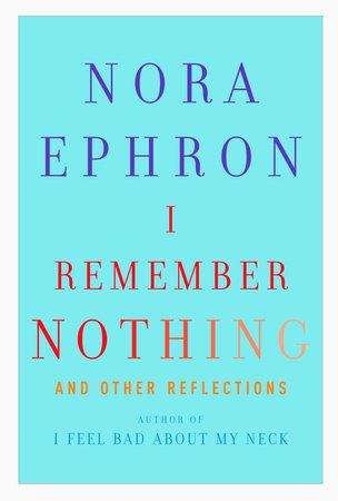 I Remember Nothing by Nora Ephron