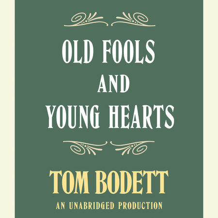 Old Fools and Young Hearts by Tom Bodett