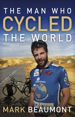 The Man Who Cycled the World by Mark Beaumont