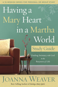 Having a Mary Heart in a Martha World Study Guide