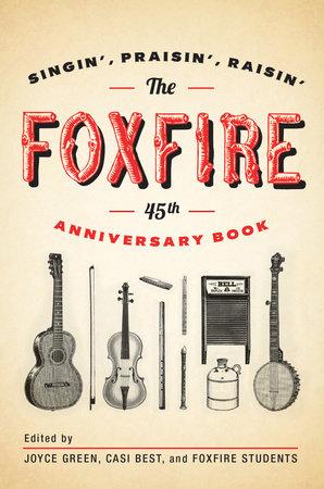 The Foxfire 45th Anniversary Book by Foxfire Fund, Inc.