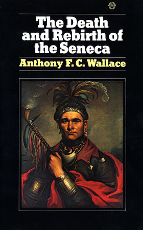 The Death and Rebirth of the Seneca by Anthony Wallace